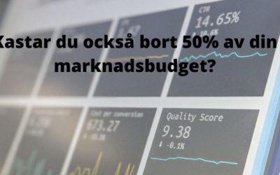 Kastar du också bort upp till 50% av din marknadsbudget?